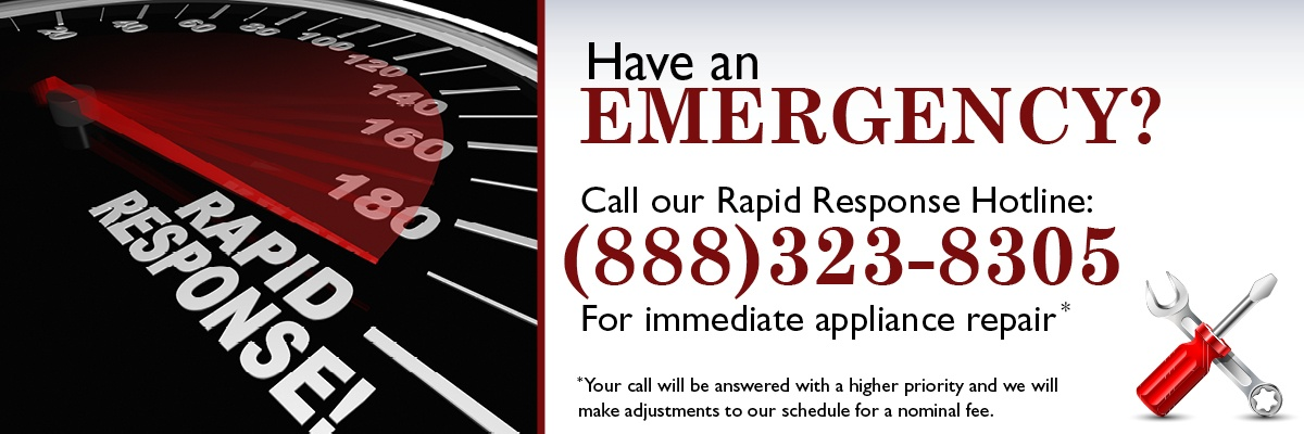Have an Emergency? Call our Rapid Response Hotline for immediate appliance repair. Your call will be answered with a higher priority and we will make adjustments to our schedule for a nominal fee.