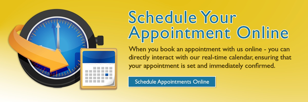 Schedule Your Appointment Online: When you book an appointment with us online - you can directly interact with our real-time calendar, ensuring that your appointment is set and immediately confirmed.
